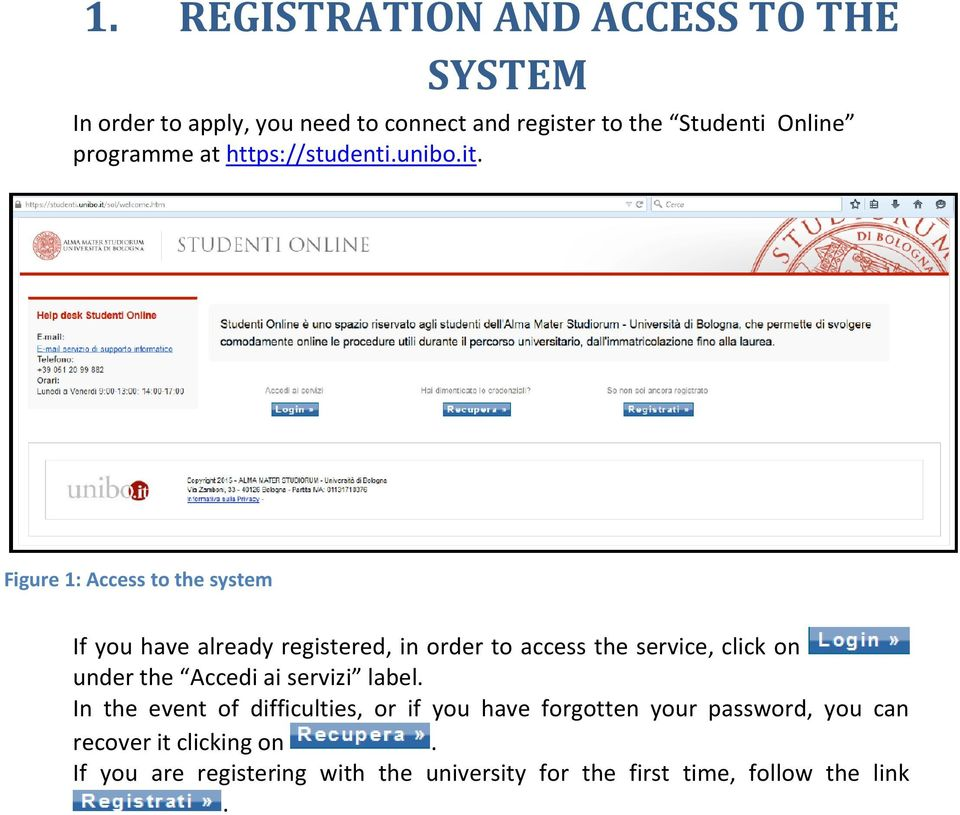 Figure 1: Access to the system If you have already registered, in order to access the service, click on under the