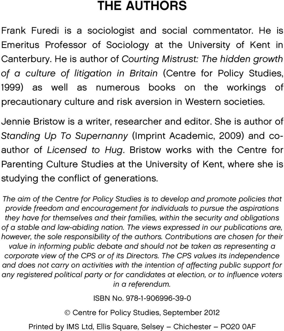 risk aversion in Western societies. Jennie Bristow is a writer, researcher and editor. She is author of Standing Up To Supernanny (Imprint Academic, 2009) and coauthor of Licensed to Hug.