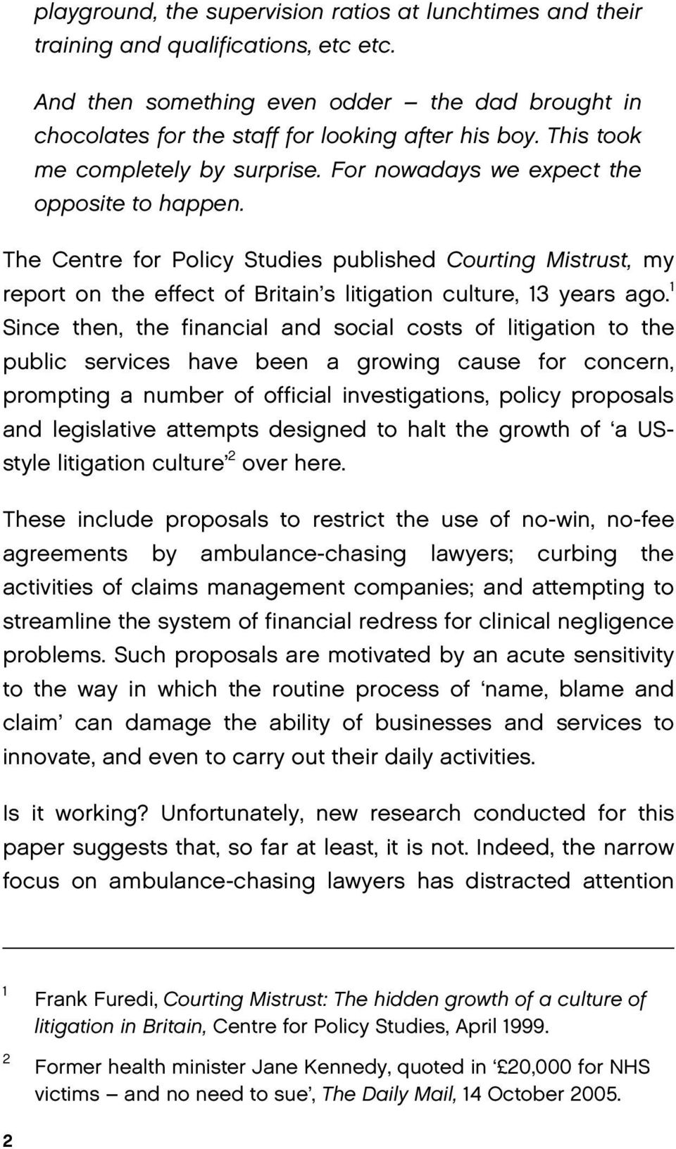 The Centre for Policy Studies published Courting Mistrust, my report on the effect of Britain s litigation culture, 13 years ago.