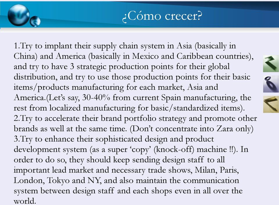 distribution, and try to use those production points for their basic items/products manufacturing for each market, Asia and America.