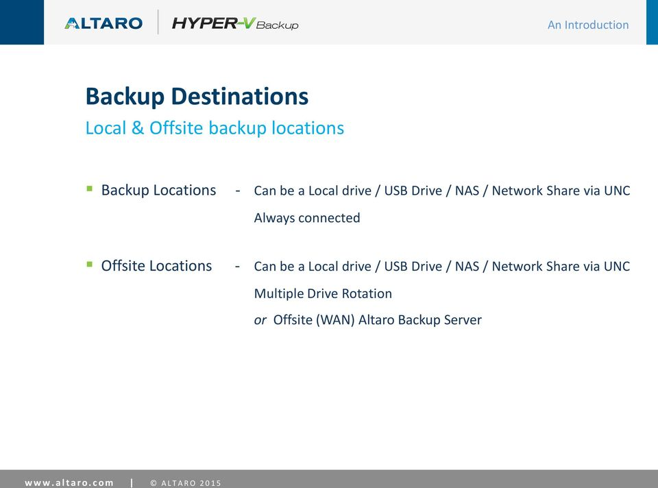 Locations - Can be a Local drive / USB Drive / NAS / Network Share via UNC Multiple Drive