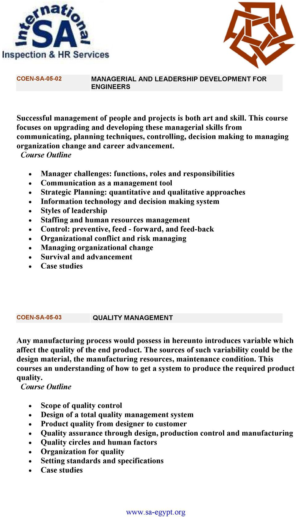 Manager challenges: functions, roles and responsibilities Communication as a management tool Strategic Planning: quantitative and qualitative approaches Information technology and decision making