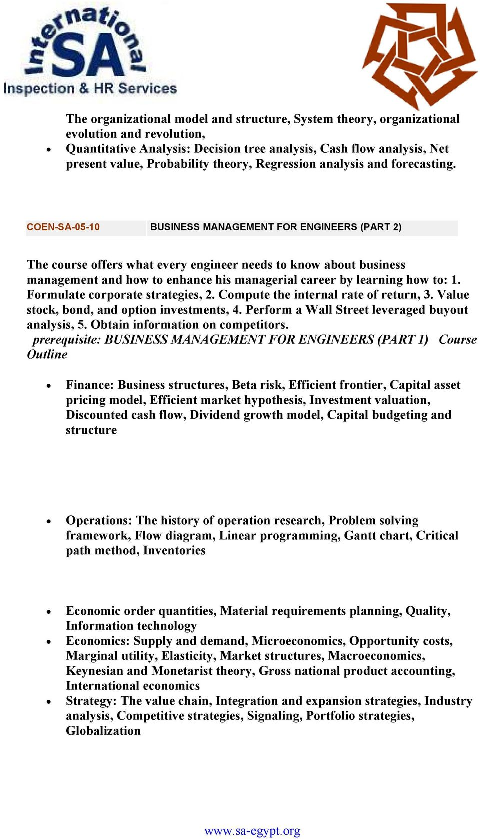COEN-SA-05-10 BUSINESS MANAGEMENT FOR ENGINEERS (PART 2) The course offers what every engineer needs to know about business management and how to enhance his managerial career by learning how to: 1.