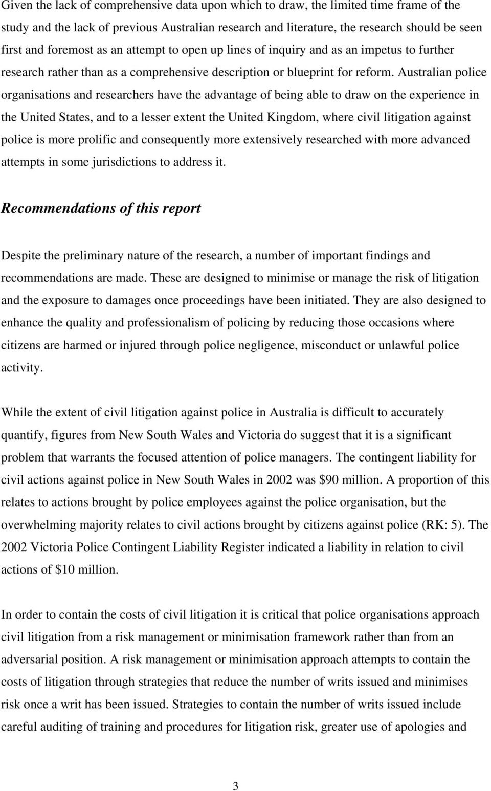 Australian police organisations and researchers have the advantage of being able to draw on the experience in the United States, and to a lesser extent the United Kingdom, where civil litigation