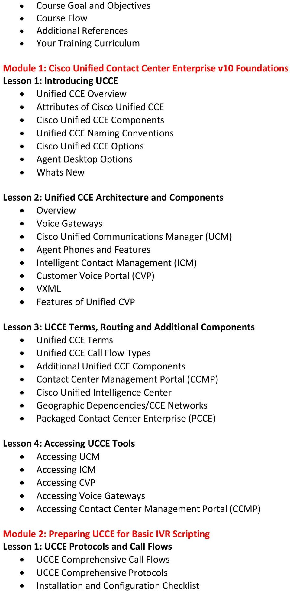 Voice Gateways Cisco Unified Communications Manager (UCM) Agent Phones and Features Intelligent Contact Management (ICM) Customer Voice Portal (CVP) VXML Features of Unified CVP Lesson 3: UCCE Terms,