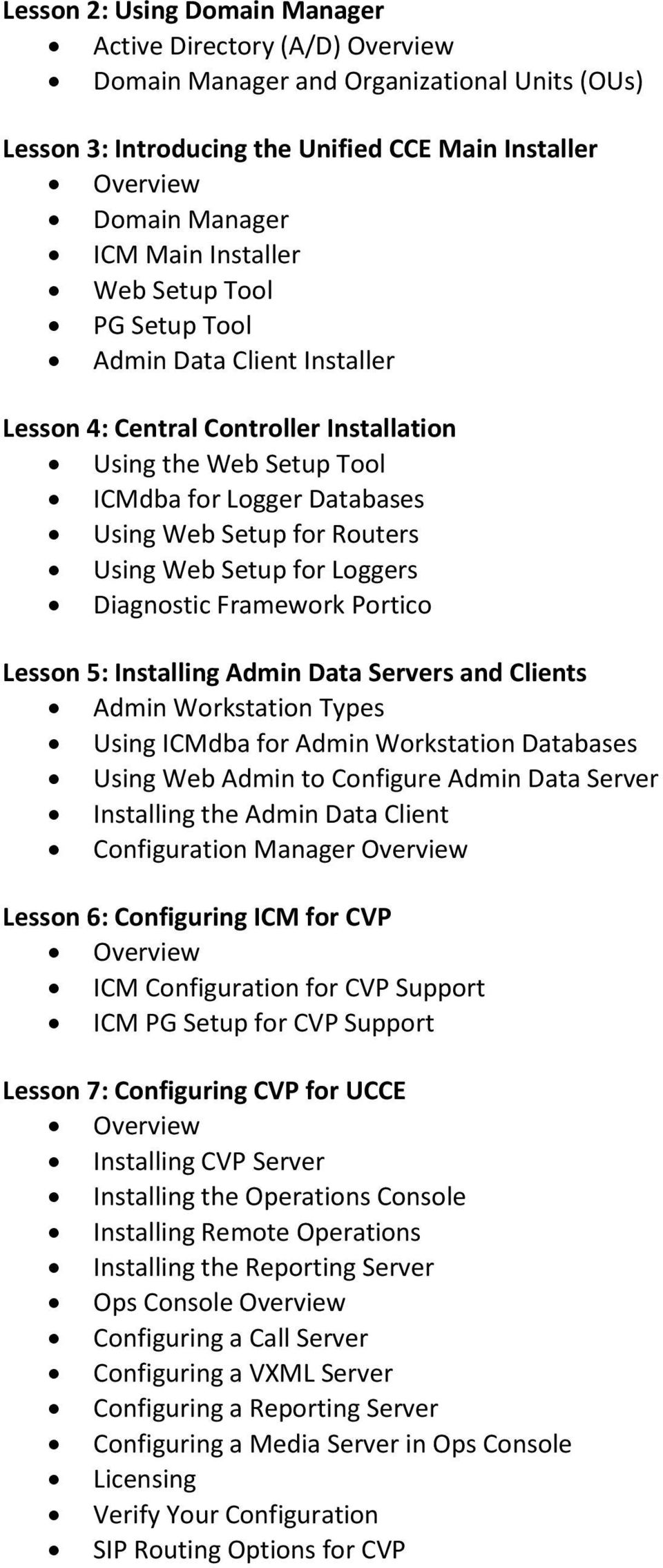 Loggers Diagnostic Framework Portico Lesson 5: Installing Admin Data Servers and Clients Admin Workstation Types Using ICMdba for Admin Workstation Databases Using Web Admin to Configure Admin Data