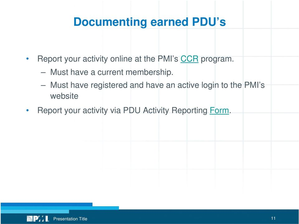 Must have registered and have an active login to the PMI s