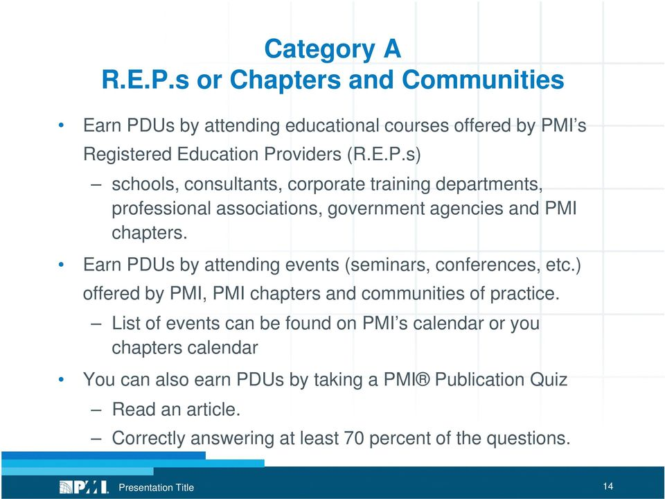 List of events can be found on PMI s calendar or you chapters calendar You can also earn PDUs by taking a PMI Publication Quiz Read an article.
