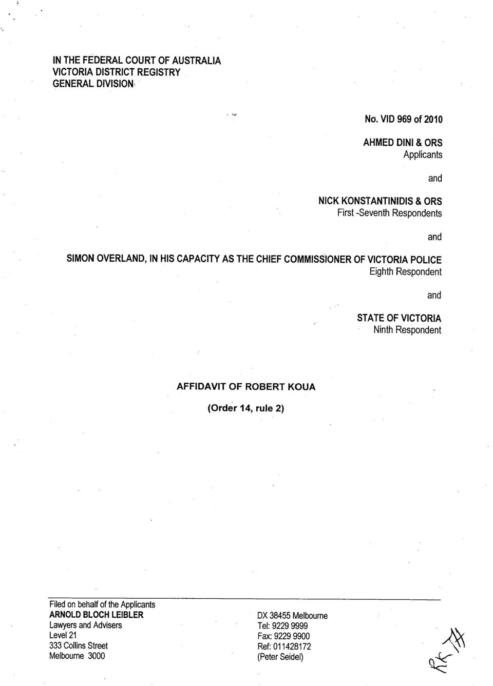 CHIEF COMMISSIONER OF VICTORIA POLICE Eighth Respondent STATE OF VICTORIA Ninth Respondent AFFIDAVIT OF ROBERT KOUA (Order 14, rule 2)