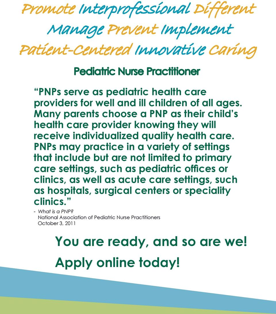 PNPs may practice in a variety of settings that include but are not limited to primary care settings, such as pediatric offices or clinics, as well as acute care settings,