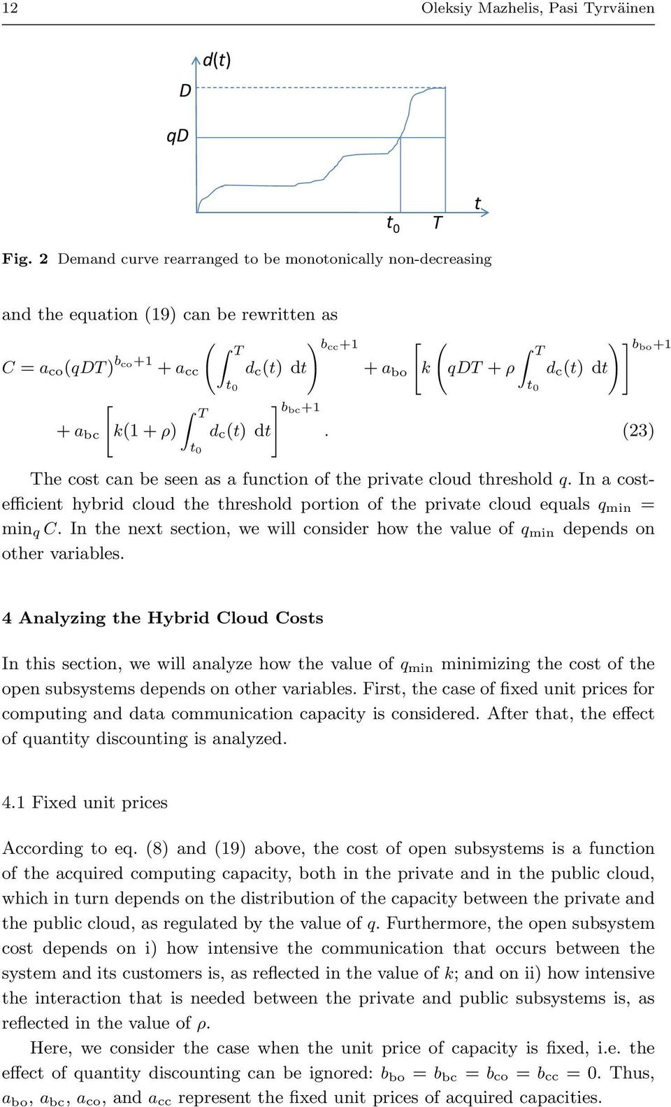 d c(t) dt ] bbc+1 T t 0 d c(t) dt )] bbo+1. (3) The cost can be seen as a function of the private cloud threshold q.