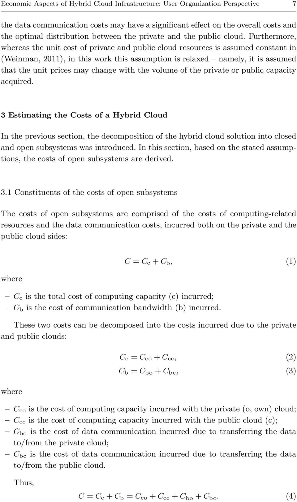 Furthermore, whereas the unit cost of private and public cloud resources is assumed constant in (Weinman, 011), in this work this assumption is relaxed namely, it is assumed that the unit prices may