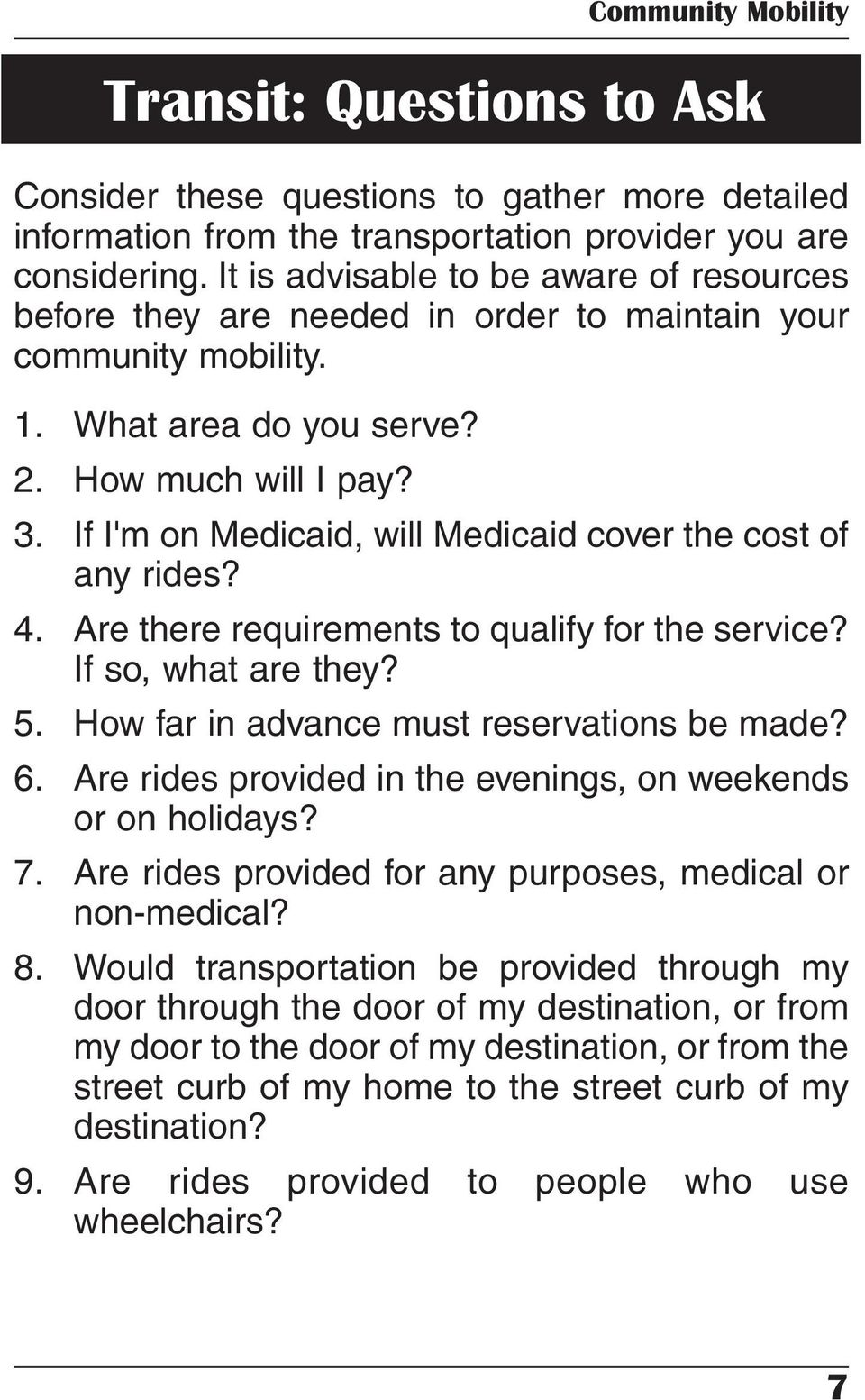 If I'm on Medicaid, will Medicaid cover the cost of any rides? 4. Are there requirements to qualify for the service? If so, what are they? 5. How far in advance must reservations be made? 6.