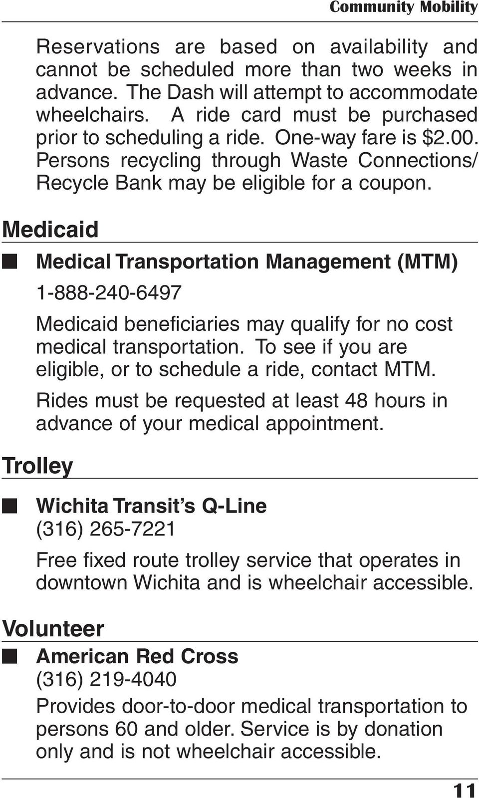 Medicaid Medical Transportation Management (MTM) 1-888-240-6497 Medicaid beneficiaries may qualify for no cost medical transportation. To see if you are eligible, or to schedule a ride, contact MTM.