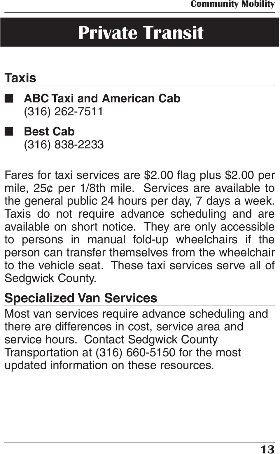 They are only accessible to persons in manual fold-up wheelchairs if the person can transfer themselves from the wheelchair to the vehicle seat. These taxi services serve all of Sedgwick County.
