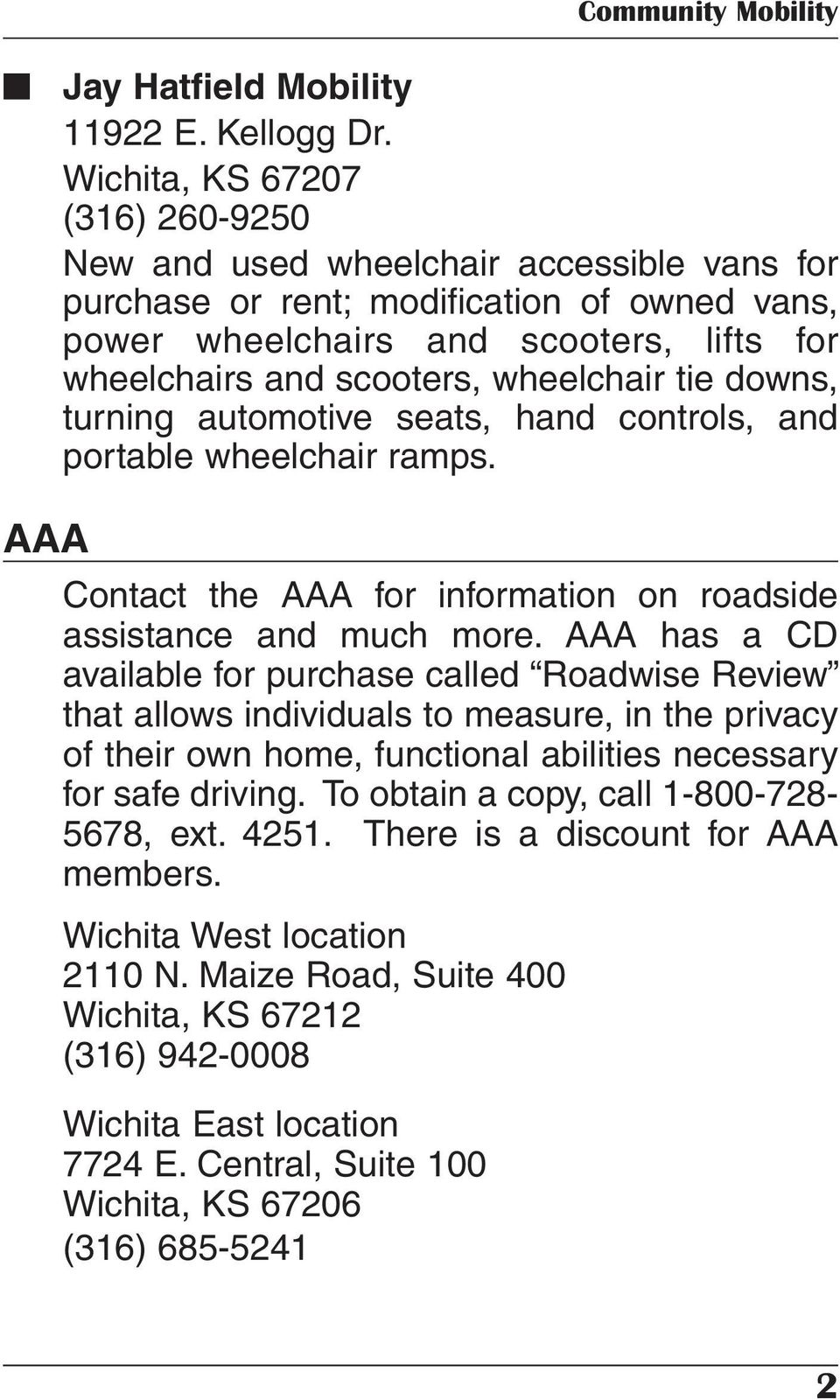 wheelchair tie downs, turning automotive seats, hand controls, and portable wheelchair ramps. AAA Contact the AAA for information on roadside assistance and much more.