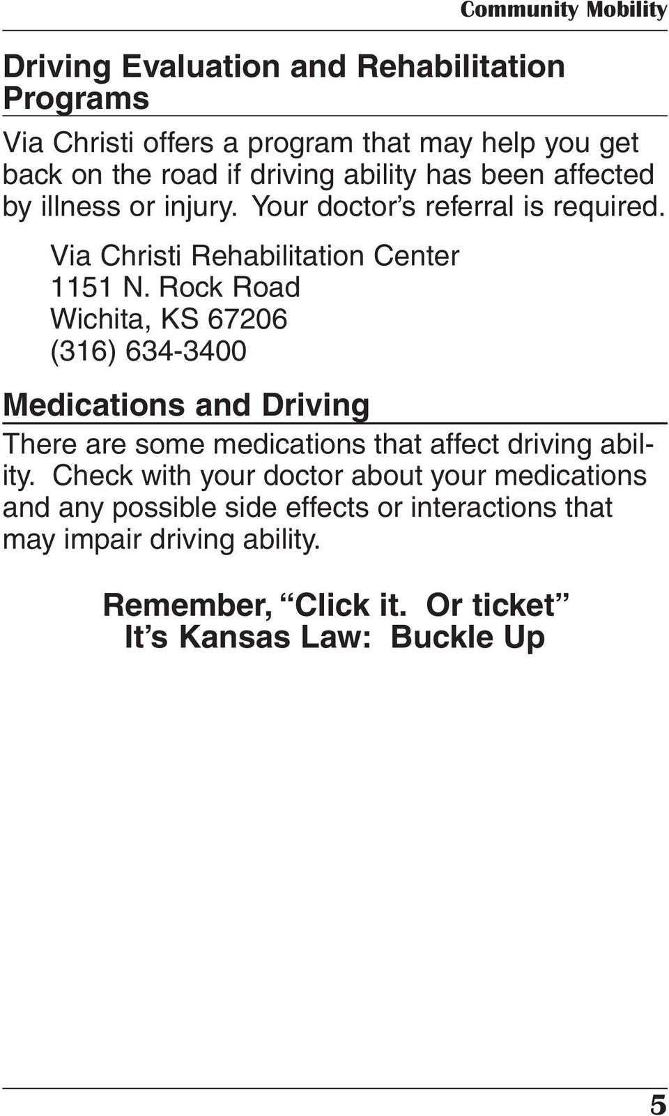 Rock Road Wichita, KS 67206 (316) 634-3400 Community Mobility Medications and Driving There are some medications that affect driving ability.