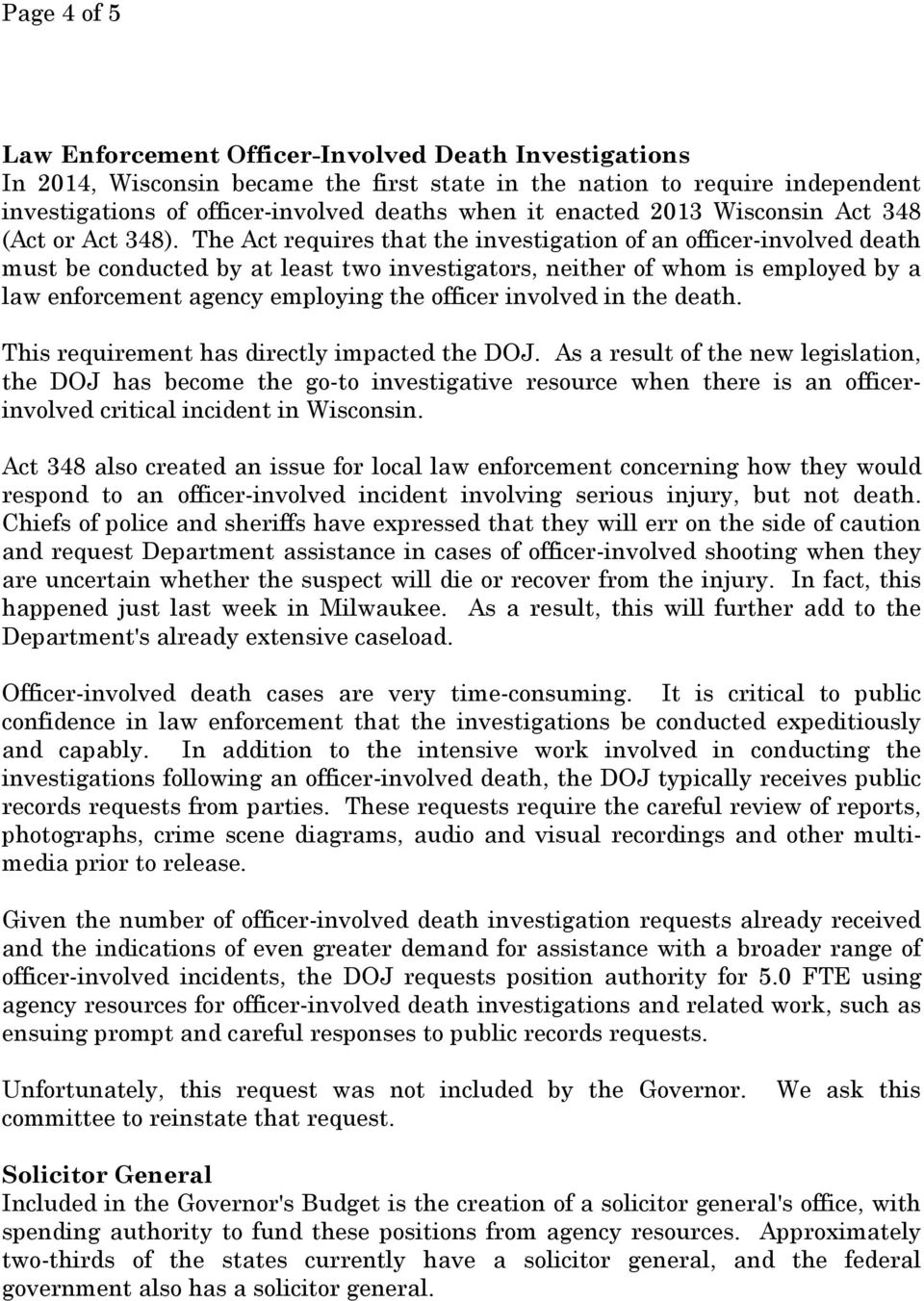 The Act requires that the investigation of an officer-involved death must be conducted by at least two investigators, neither of whom is employed by a law enforcement agency employing the officer