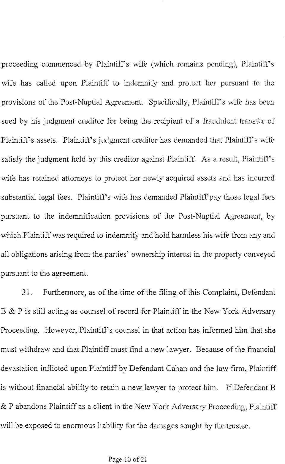Plaintiffs judgment creditor has demanded that Plaintiffs wife satisfy the judgment held by this creditor against Plaintiff.