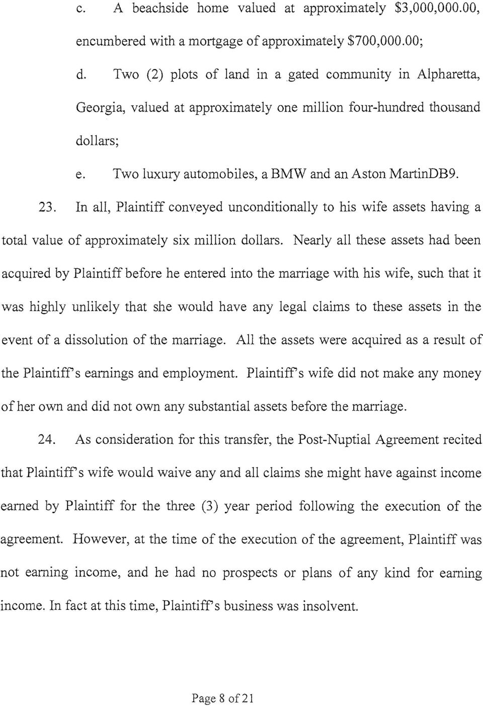 In all, Plaintiff conveyed unconditionally to his wife assets having a total value of approximately six million dollars.