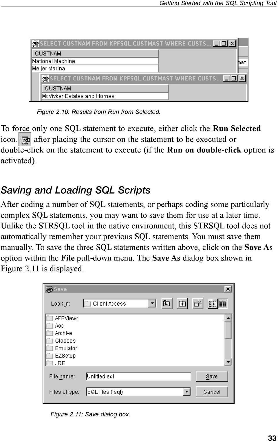 Saving and Loading SQL Scripts After coding a number of SQL statements, or perhaps coding some particularly complex SQL statements, you may want to save them for use at a later time.