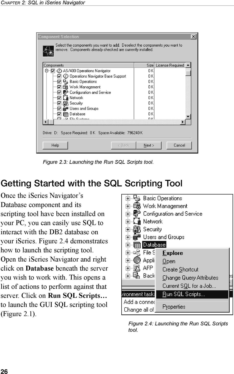 use SQL to interact with the DB2 database on your iseries. Figure 2.4 demonstrates how to launch the scripting tool.