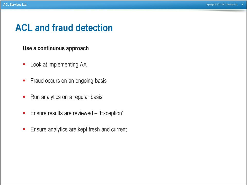 implementing AX Fraud occurs on an ongoing basis Run analytics