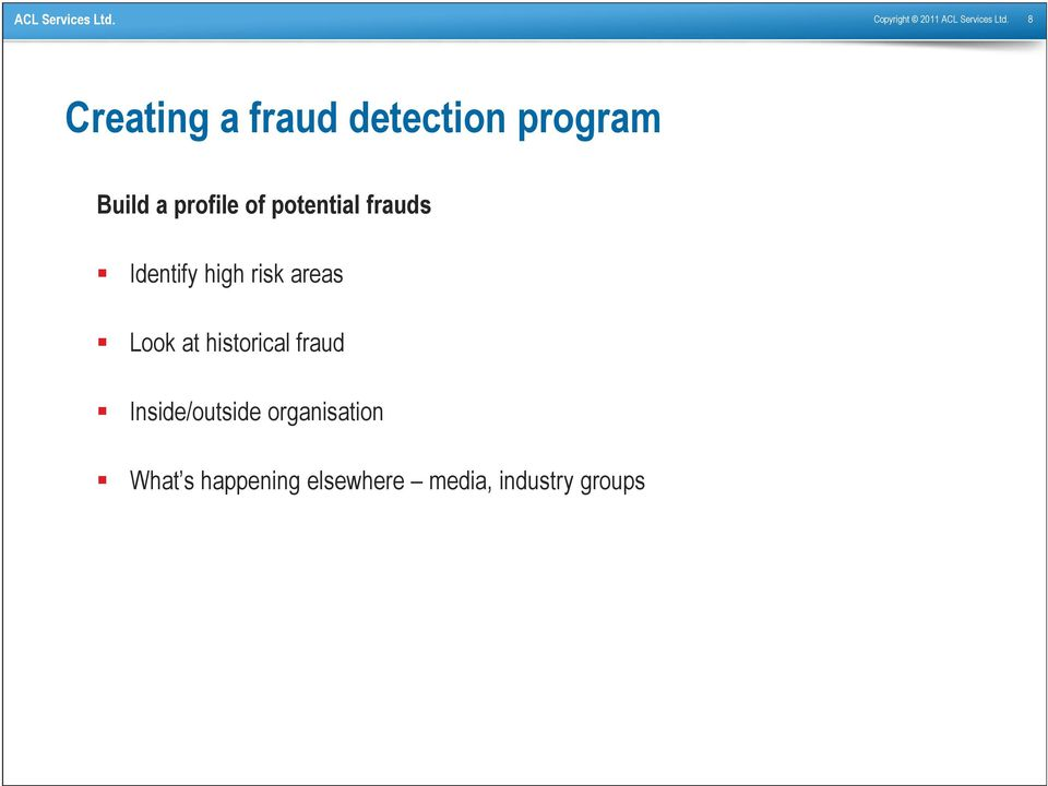 potential frauds Identify high risk areas Look at
