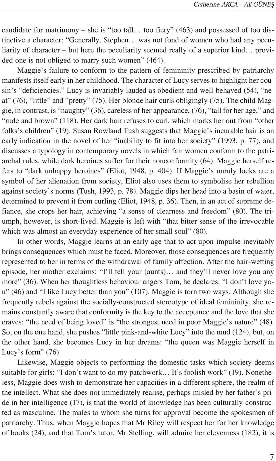 Maggie s failure to conform to the pattern of femininity prescribed by patriarchy manifests itself early in her childhood. The character of Lucy serves to highlight her cousin s deficiencies.