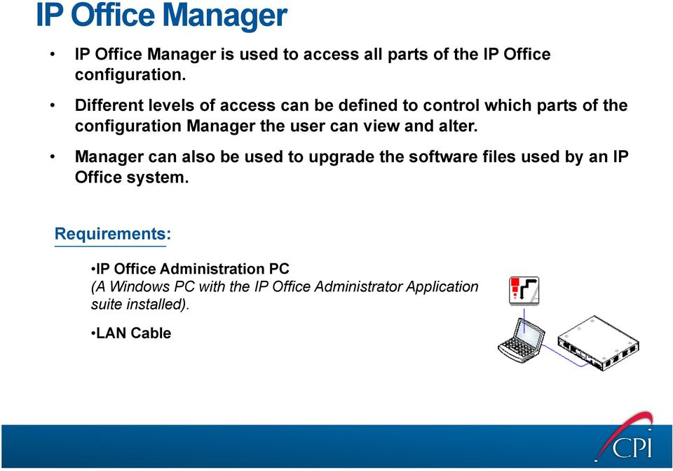 view and alter. Manager can also be used to upgrade the software files used by an IP Office system.