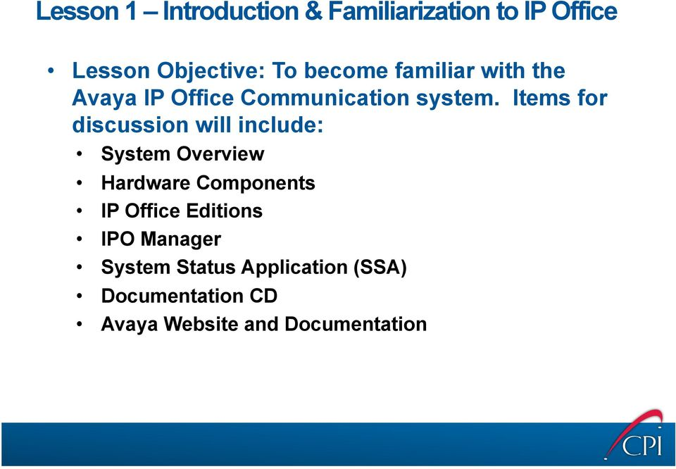 Items for discussion will include: System Overview Hardware Components IP