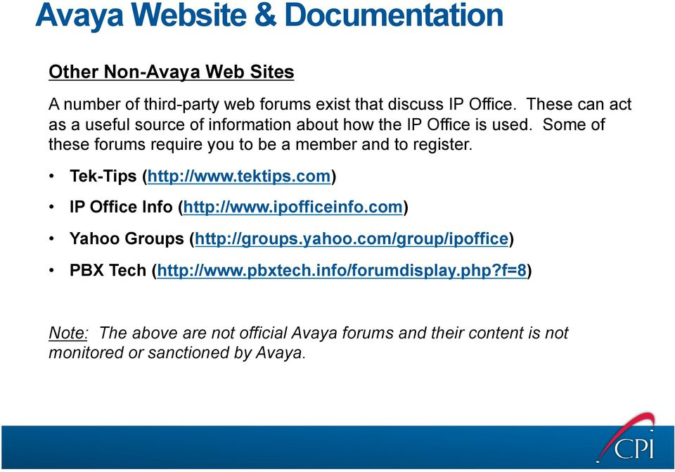Some of these forums require you to be a member and to register. Tek-Tips (http://www.tektips.com) IP Office Info (http://www.ipofficeinfo.