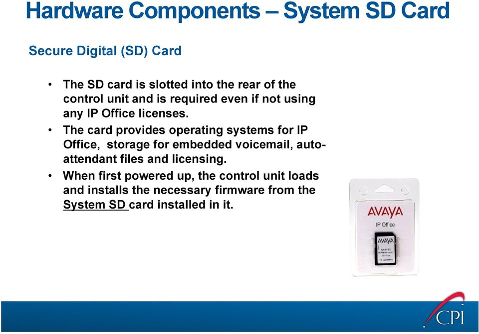 The card provides operating systems for IP Office, storage for embedded voicemail, autoattendant files