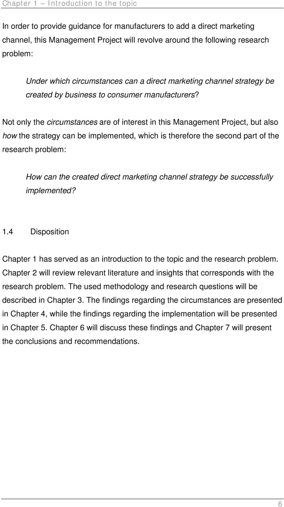 Not only the circumstances are of interest in this Management Project, but also how the strategy can be implemented, which is therefore the second part of the research problem: How can the created
