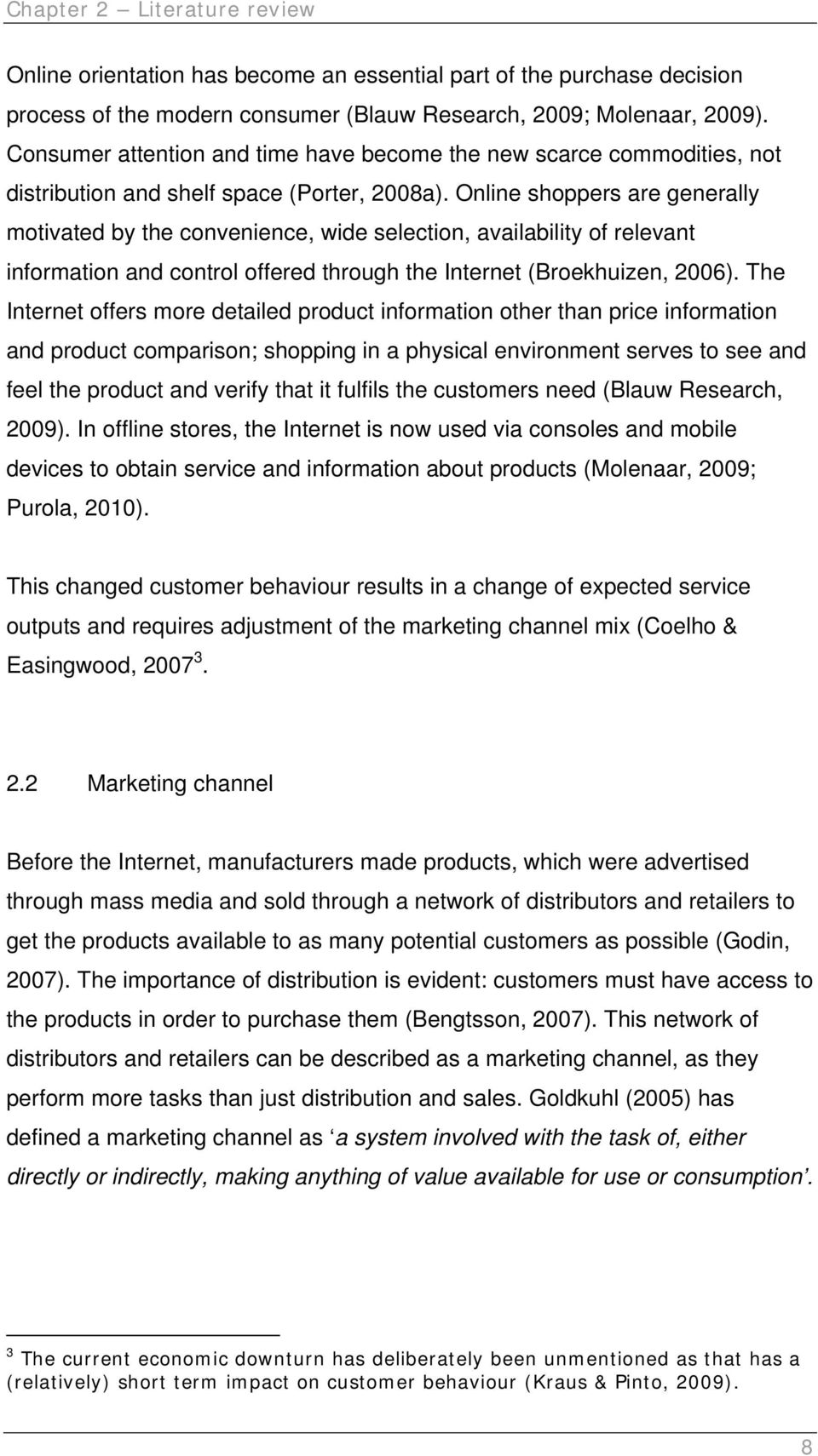 Online shoppers are generally motivated by the convenience, wide selection, availability of relevant information and control offered through the Internet (Broekhuizen, 2006).