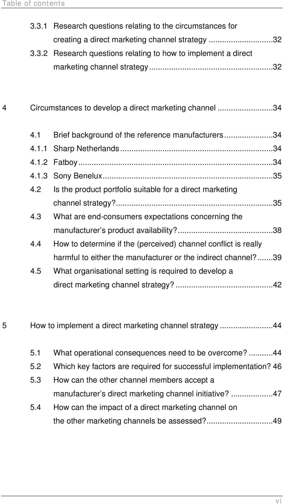 2 Is the product portfolio suitable for a direct marketing channel strategy?...35 4.3 What are end-consumers expectations concerning the manufacturer s product availability?...38 4.