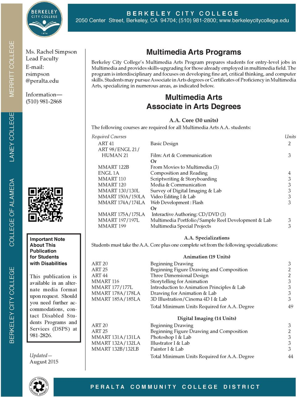 Students may pursue Associate in Arts degrees or Certificates of Proficiency in Multimedia Arts, specializing in numerous areas, as indicated below. Multimedia Arts Associate in Arts Degrees A.A. Core (30 units) The following courses are required for all Multimedia Arts A.