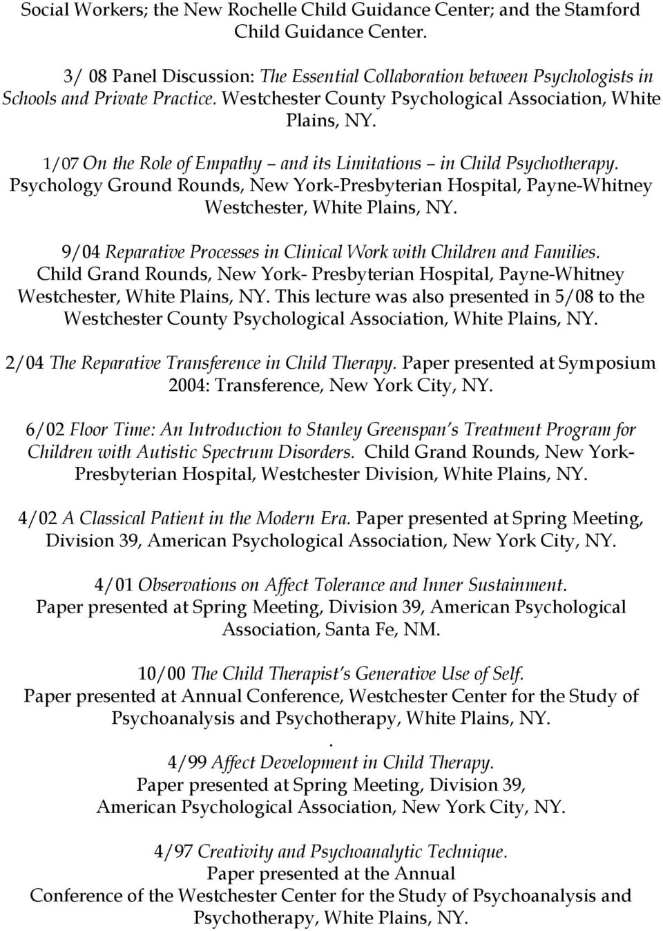 1/07 On the Role of Empathy and its Limitations in Child Psychotherapy. Psychology Ground Rounds, New York-Presbyterian Hospital, Payne-Whitney Westchester, White Plains, NY.