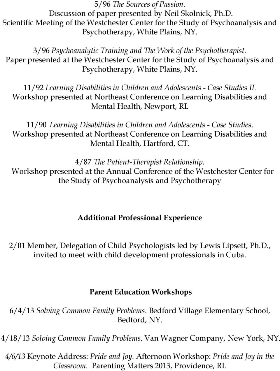 11/92 Learning Disabilities in Children and Adolescents - Case Studies II. Workshop presented at Northeast Conference on Learning Disabilities and Mental Health, Newport, RI.