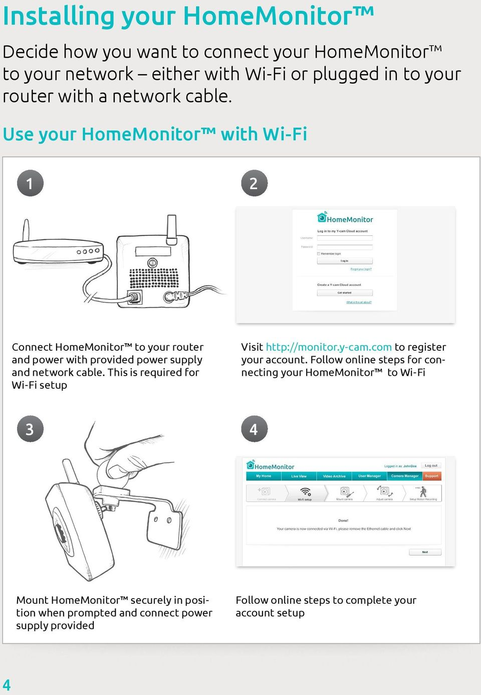 This is required for Wi-Fi setup Visit http://monitor.y-cam.com to register your account.