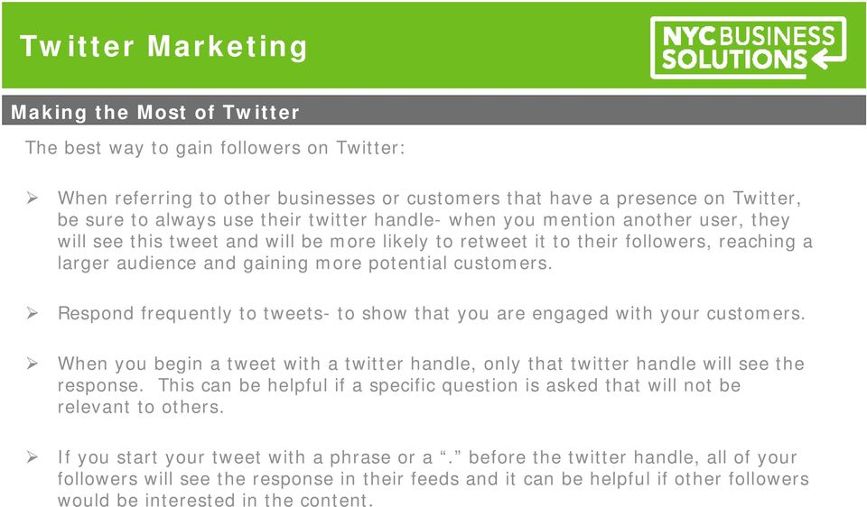 Respond frequently to tweets- to show that you are engaged with your customers. When you begin a tweet with a twitter handle, only that twitter handle will see the response.