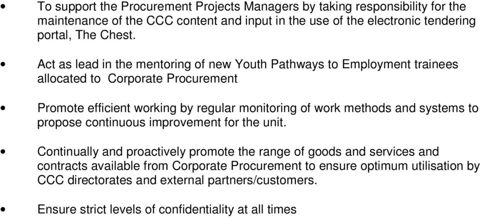 Act as lead in the mentoring of new Youth Pathways to Employment trainees allocated to Corporate Procurement Promote efficient working by regular monitoring of work