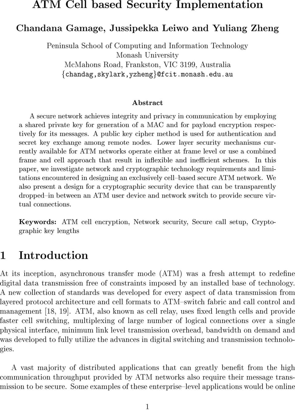 au Abstract A secure network achieves integrity and privacy in communication by employing a shared private key for generation of a MAC and for payload encryption respectively for its messages.
