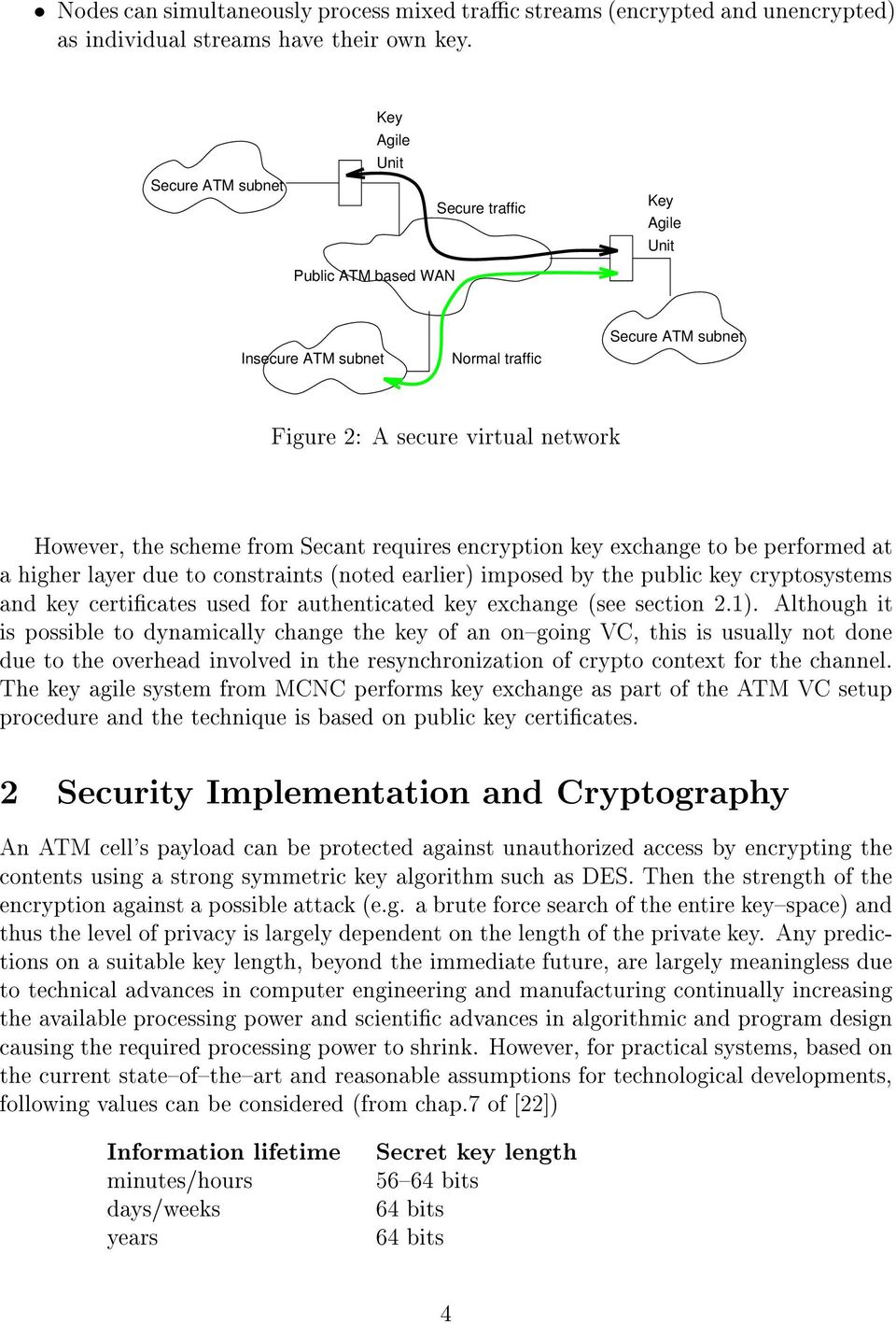 Secant requires encryption key exchange to be performed at a higher layer due to constraints (noted earlier) imposed by the public key cryptosystems and key certicates used for authenticated key