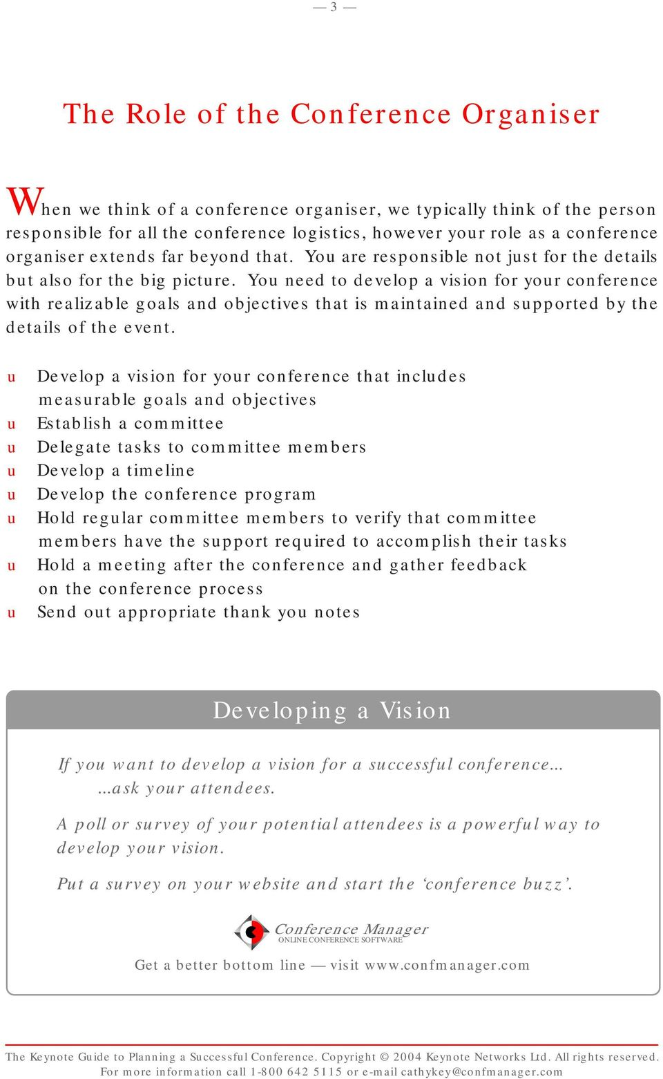 Yo need to develop a vision for yor conference with realizable goals and objectives that is maintained and spported by the details of the event.