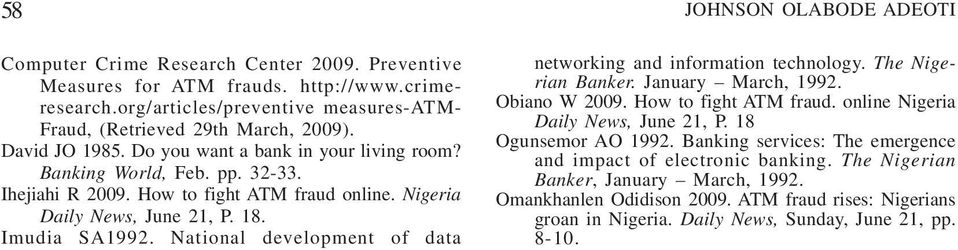 National development of data JOHNSON OLABODE ADEOTI networking and information technology. The Nigerian Banker. January March, 1992. Obiano W 2009. How to fight ATM fraud.