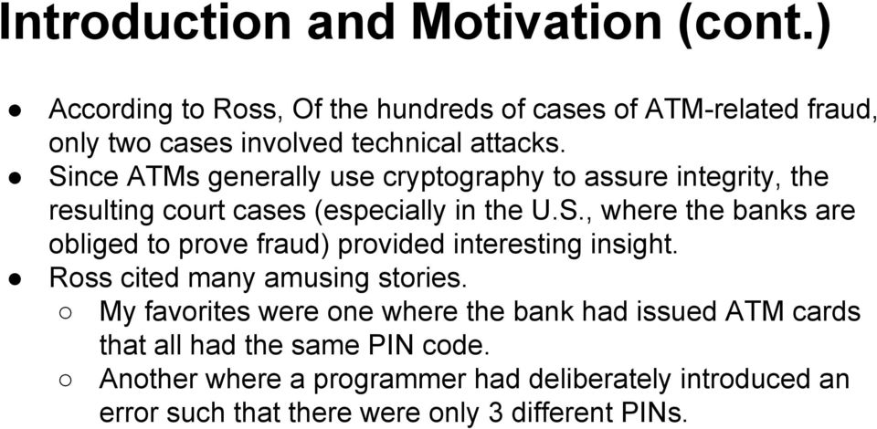 Since ATMs generally use cryptography to assure integrity, the resulting court cases (especially in the U.S., where the banks are obliged to prove fraud) provided interesting insight.
