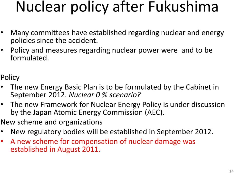 Policy The new Energy Basic Plan is to be formulated by the Cabinet in September 2012. Nuclear 0 % scenario?