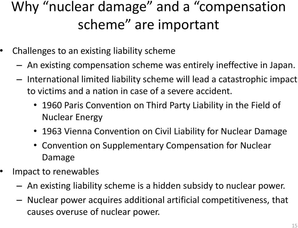 1960 Paris Convention on Third Party Liability in the Field of Nuclear Energy 1963 Vienna Convention on Civil Liability for Nuclear Damage Convention on Supplementary