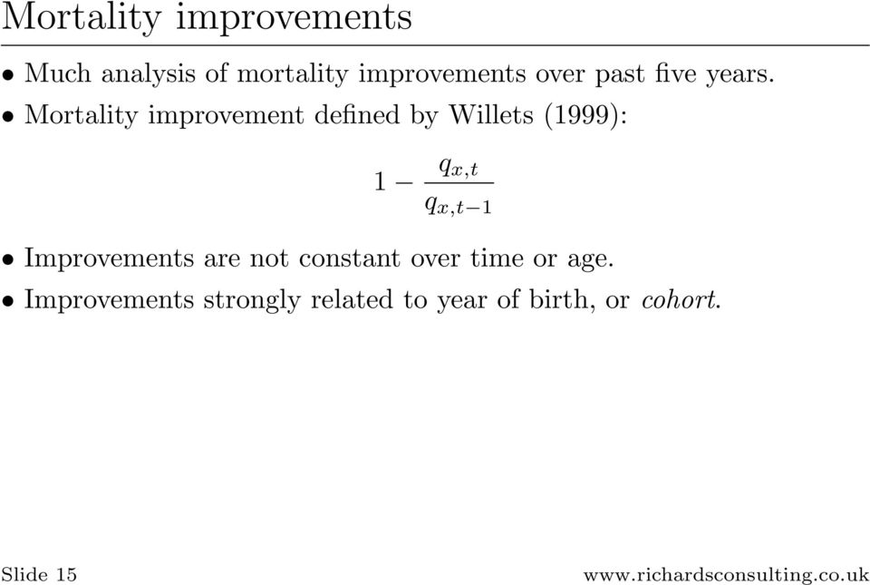 Mortality improvement defined by Willets (1999): 1 q x,t q x,t 1